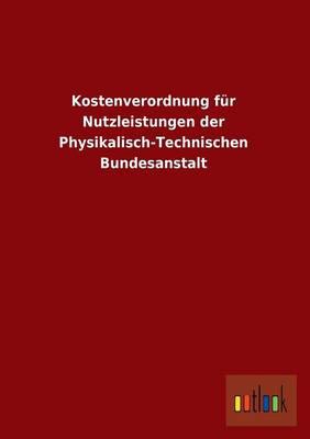 Kostenverordnung Fur Nutzleistungen Der Physikalisch-Technischen Bundesanstalt (Paperback)