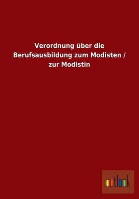 Verordnung UEber Die Berufsausbildung Zum Modisten / Zur Modistin (Paperback)