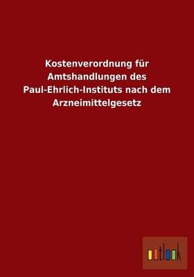 Kostenverordnung Fur Amtshandlungen Des Paul-Ehrlich-Instituts Nach Dem Arzneimittelgesetz (Paperback)