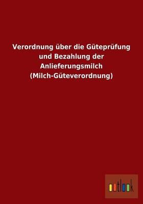 Verordnung Uber Die Guteprufung Und Bezahlung Der Anlieferungsmilch (Milch-Guteverordnung) (Paperback)