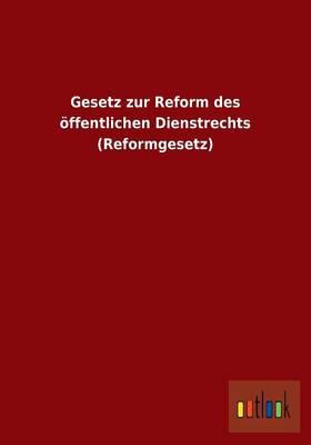 Gesetz Zur Reform Des Offentlichen Dienstrechts (Reformgesetz) (Paperback)
