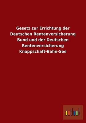 Gesetz Zur Errichtung Der Deutschen Rentenversicherung Bund Und Der Deutschen Rentenversicherung Knappschaft-Bahn-See (Paperback)