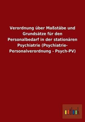 Verordnung Uber Mastabe Und Grundsatze Fur Den Personalbedarf in Der Stationaren Psychiatrie (Psychiatrie- Personalverordnung - Psych-Pv) (Paperback)