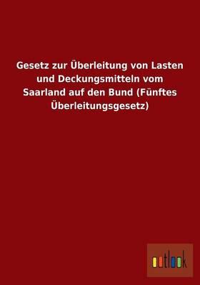 Gesetz Zur Uberleitung Von Lasten Und Deckungsmitteln Vom Saarland Auf Den Bund (Funftes Uberleitungsgesetz) (Paperback)