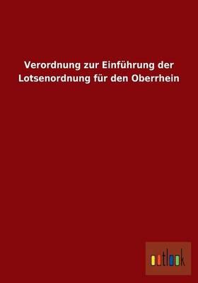 Verordnung Zur Einfuhrung Der Lotsenordnung Fur Den Oberrhein (Paperback)
