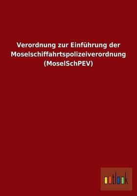Verordnung Zur Einfuhrung Der Moselschiffahrtspolizeiverordnung (Moselschpev) (Paperback)
