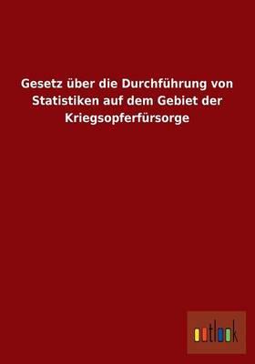 Gesetz Uber Die Durchfuhrung Von Statistiken Auf Dem Gebiet Der Kriegsopferfursorge (Paperback)