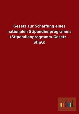 Gesetz Zur Schaffung Eines Nationalen Stipendienprogramms (Stipendienprogramm-Gesetz - Stipg) (Paperback)