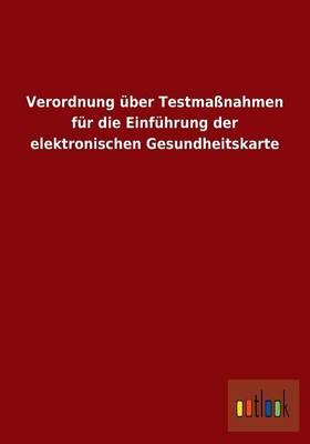 Verordnung Uber Testmanahmen Fur Die Einfuhrung Der Elektronischen Gesundheitskarte (Paperback)