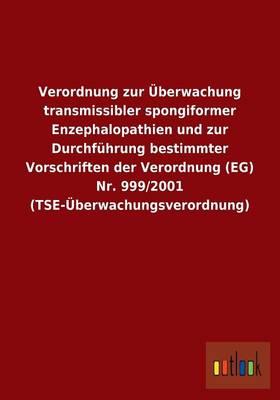 Verordnung Zur Uberwachung Transmissibler Spongiformer Enzephalopathien Und Zur Durchfuhrung Bestimmter Vorschriften Der Verordnung (Eg) NR. 999/2001 (Tse-Uberwachungsverordnung) (Paperback)