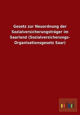 Gesetz Zur Neuordnung Der Sozialversicherungstrager Im Saarland (Sozialversicherungs- Organisationsgesetz Saar) (Paperback)