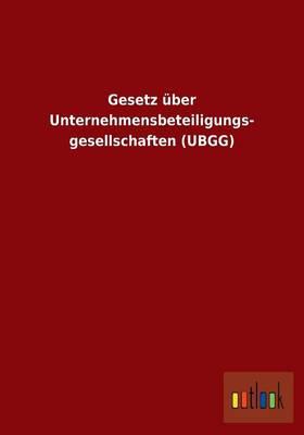 Gesetz Uber Unternehmensbeteiligungs- Gesellschaften (Ubgg) (Paperback)
