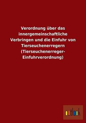 Verordnung Uber Das Innergemeinschaftliche Verbringen Und Die Einfuhr Von Tierseuchenerregern (Tierseuchenerreger- Einfuhrverordnung) (Paperback)
