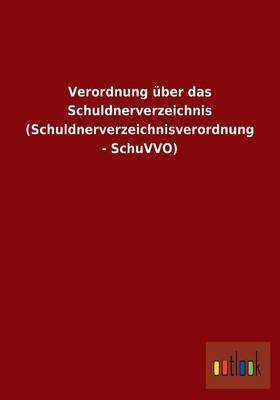 Verordnung Uber Das Schuldnerverzeichnis (Schuldnerverzeichnisverordnung - Schuvvo) (Paperback)