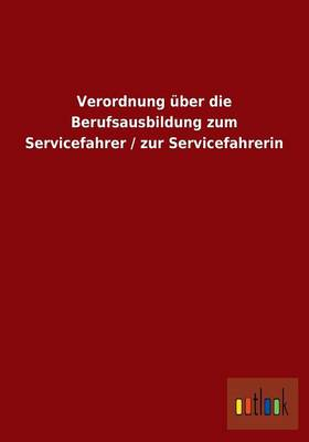 Verordnung Uber Die Berufsausbildung Zum Servicefahrer / Zur Servicefahrerin (Paperback)