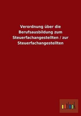 Verordnung Uber Die Berufsausbildung Zum Steuerfachangestellten / Zur Steuerfachangestellten (Paperback)