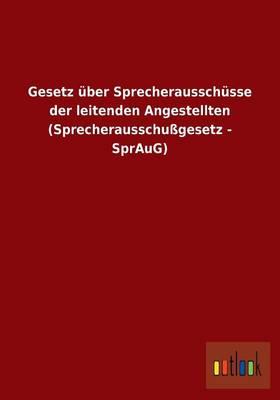 Gesetz Uber Sprecherausschusse Der Leitenden Angestellten (Sprecherausschugesetz - Spraug) (Paperback)