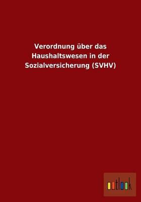 Verordnung Uber Das Haushaltswesen in Der Sozialversicherung (Svhv) (Paperback)
