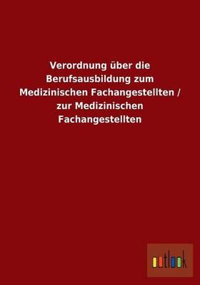 Verordnung Uber Die Berufsausbildung Zum Medizinischen Fachangestellten / Zur Medizinischen Fachangestellten (Paperback)