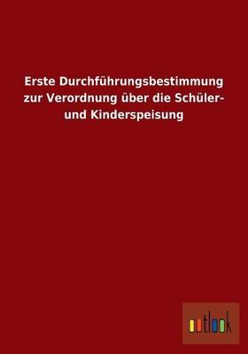 Erste Durchfuhrungsbestimmung Zur Verordnung Uber Die Schuler- Und Kinderspeisung (Paperback)