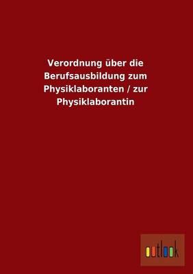 Verordnung Uber Die Berufsausbildung Zum Physiklaboranten / Zur Physiklaborantin (Paperback)