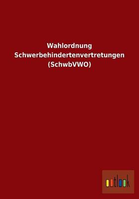 Wahlordnung Schwerbehindertenvertretungen (Schwbvwo) (Paperback)