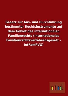 Gesetz Zur Aus- Und Durchfuhrung Bestimmter Rechtsinstrumente Auf Dem Gebiet Des Internationalen Familienrechts (Internationales Familienrechtsverfahr (Paperback)