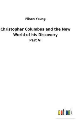 Christopher Columbus and the New World of His Discovery (Hardback)