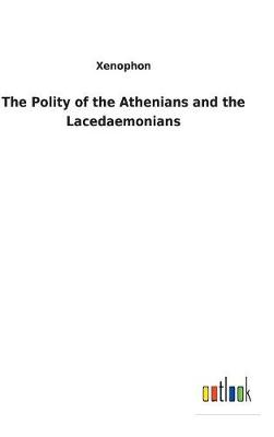 The Polity of the Athenians and the Lacedaemonians (Hardback)