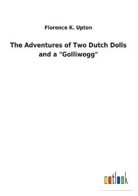 """The Adventures of Two Dutch Dolls and a """"golliwogg"""" (Paperback)"""