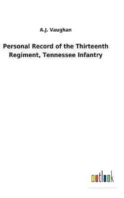 Personal Record of the Thirteenth Regiment, Tennessee Infantry (Hardback)
