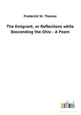 The Emigrant, or Reflections While Descending the Ohio - A Poem (Paperback)