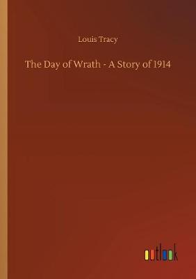 The Day of Wrath - A Story of 1914 (Paperback)