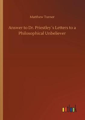 Answer to Dr. Priestley s Letters to a Philosophical Unbeliever (Paperback)
