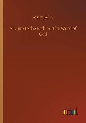A Lamp to the Path Or, the Word of God (Paperback)