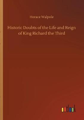 Historic Doubts of the Life and Reign of King Richard the Third (Paperback)