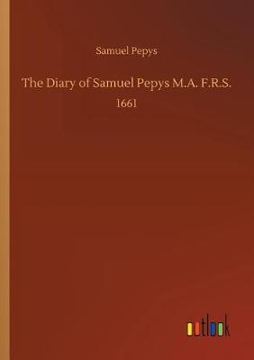 The Diary of Samuel Pepys M.A. F.R.S. (Paperback)