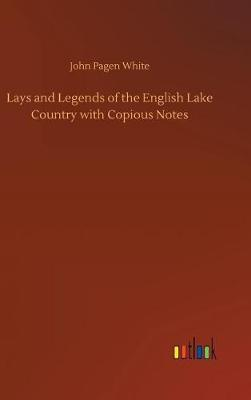 Lays and Legends of the English Lake Country with Copious Notes (Hardback)