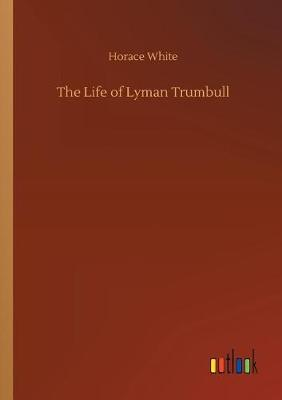 The Life of Lyman Trumbull (Paperback)