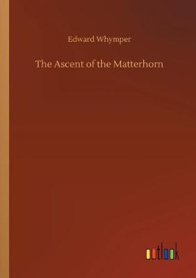 The Ascent of the Matterhorn (Paperback)