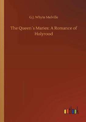 The Queens Maries: A Romance of Holyrood (Paperback)