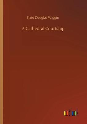 A Cathedral Courtship (Paperback)