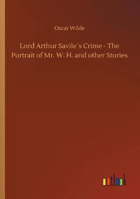 Lord Arthur Savile�s Crime - The Portrait of Mr. W. H. and Other Stories (Paperback)
