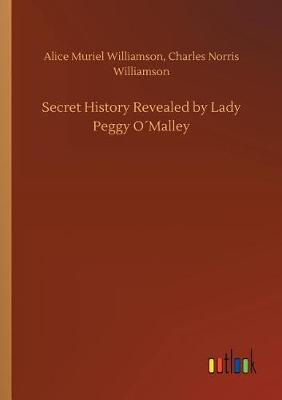 Secret History Revealed by Lady Peggy Omalley (Paperback)