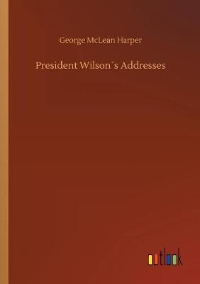 President Wilsons Addresses (Paperback)