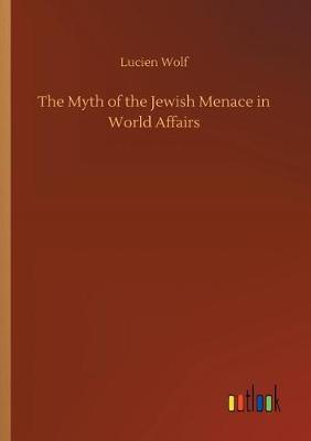The Myth of the Jewish Menace in World Affairs (Paperback)