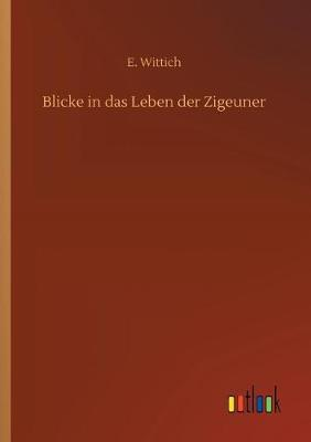 Blicke in Das Leben Der Zigeuner (Paperback)