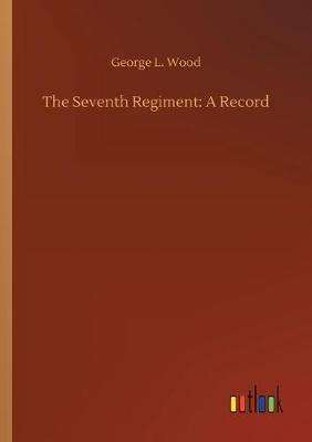 The Seventh Regiment: A Record (Paperback)