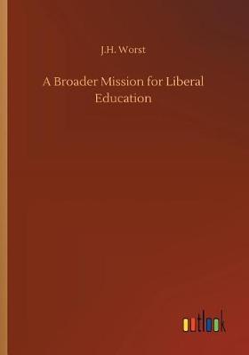 A Broader Mission for Liberal Education (Paperback)
