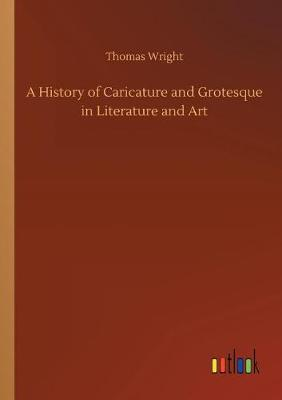 A History of Caricature and Grotesque in Literature and Art (Paperback)